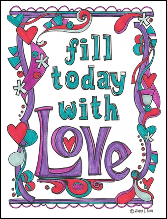 Fill today with Love - printable coloring page by DJ Inkers